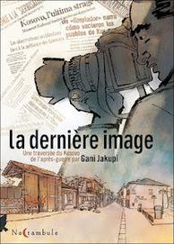 Album BD : La Dernière Image de Gani Jakupi - 30 juillet 2012 | BD et histoire | Scoop.it