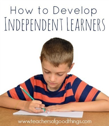 How to Develop Independent Learners - Teachers of Good Things | Sharing Information literacy ideas | Scoop.it