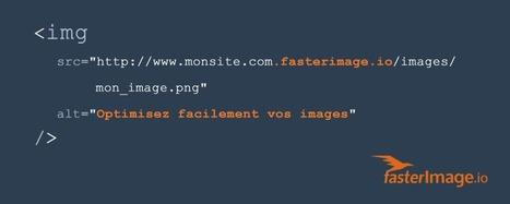 fasterImage - Optimisez vos images & Accélérez votre site web | Optimisation des performances web | Scoop.it