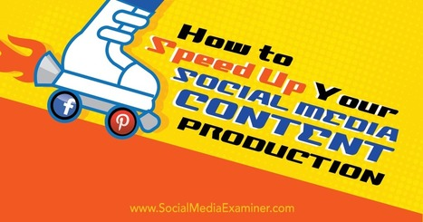 How to Speed Up Your Social Media Content Production : Social Media Examiner | SEO Tips, Advice, Help | Scoop.it