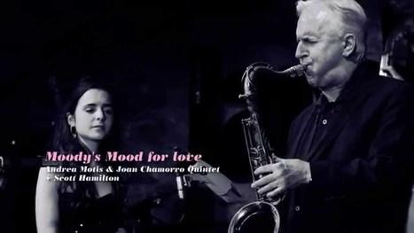 Moody's mood for love Andrea Motis Joan Chamorro quintet & Scott Hamilton | Vídeos i Llistes | Scoop.it