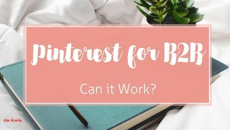 Can Pinterest Work for B2B Businesses? | Pinterest | Scoop.it