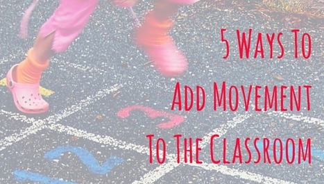 5 Simple Ways To Add Movement In The Classroom | Teaching and Professional Development | Scoop.it