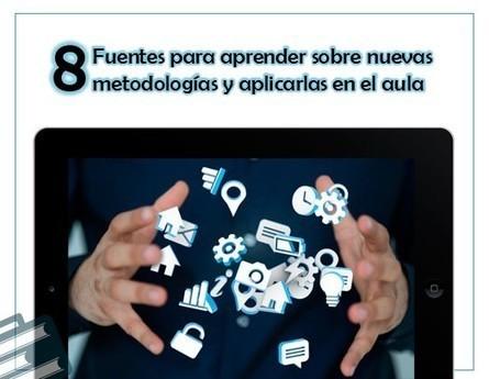 Ocho fuentes para aprender sobre nuevas metodologías y aplicarlas en el aula | Educar con las nuevas tecnologías | Scoop.it