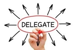 Seven Keys to Effective Delegation   Things and Stuff   Scoop.it