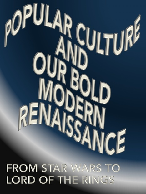 Popular Culture and our Bold, Modern Renaissance | Popular Culture Forges Tomorrow: From Star Wars to Lord of the Memes | Scoop.it