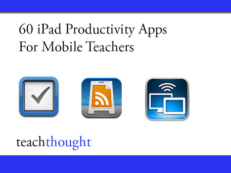 60 iPad Productivity Apps For Modern, Mobile Teachers | Readmorebks | Scoop.it
