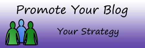 How To Promote Your Blog Posts - Tim Bonner Blog | Blogging Tips | Scoop.it