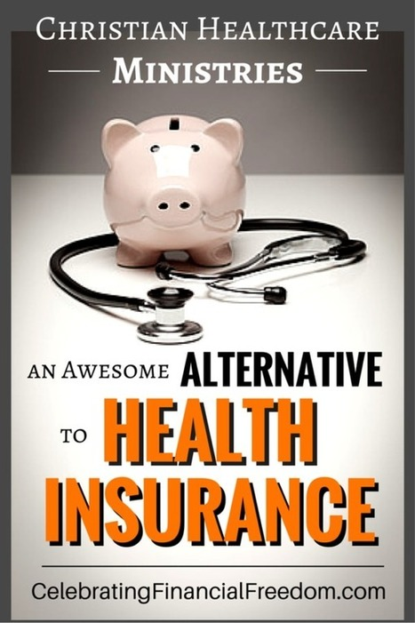 Christian Healthcare Ministries -An Awesome Alternative to Health Insurance - Celebrating Financial Freedom | Celebrating Financial Freedom | Scoop.it