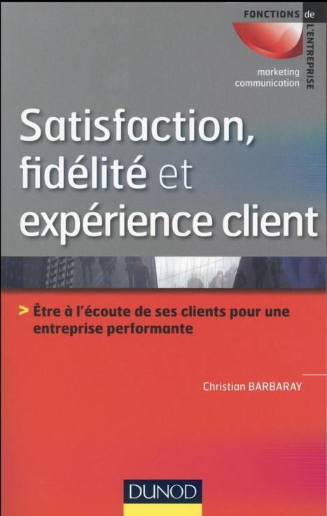 Satisfaction, fidélité et expérience client - Christian Barbaray   Customer Experience, Satisfaction et Fidélité client   Scoop.it