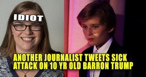 BREAKING : Another Journalist Tweets Sick Attack on 10 yr old Barron Trump | Global politics | Scoop.it