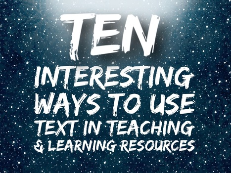 Ten interesting ways to use text in teaching & learning resources | e-learning-ukr | Scoop.it