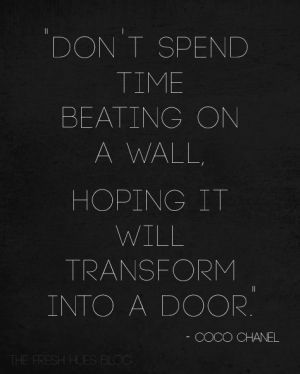Don't spend time beating on a wall ... | Inspiring Women Leaders | Scoop.it