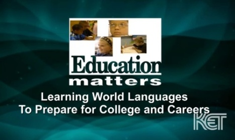 Learning World Languages To Prepare for College and Careers | Education Matters | KET Video | ¡CHISPA!  Dual Language Education | Scoop.it