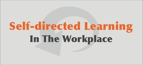 Self-Directed Learning: Empowerment In The Workplace | web learning | Scoop.it
