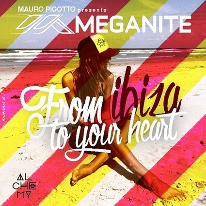 COMPILATION. Mauro Picotto presents Meganite: From Ibiza to your Heart 2016 — | Musical Freedom | Scoop.it