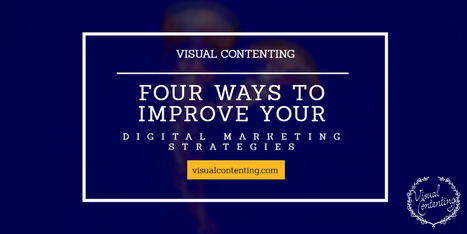Four Ways to Improve Your Digital Marketing Strategies - Visual Contenting | Visual Marketing & Social Media | Scoop.it
