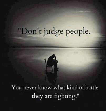 Dont Judge People You Never Know What Kind Of