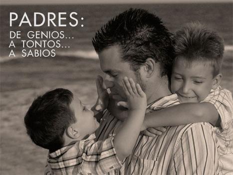 Padres: de genios… a tontos… a sabios | Cuidando... | Scoop.it
