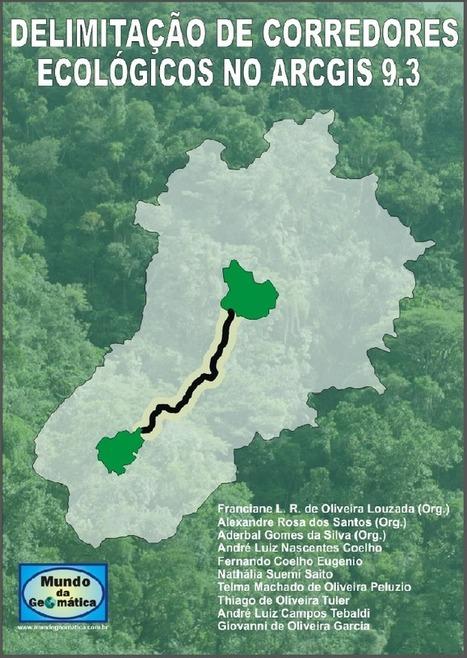 Livro Digital: Delimitação de Corredores Ecológicos no ArcGIS   Anderson Medeiros   #Geoprocessamento em Foco   Scoop.it