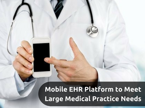 Mobile EHR Platform for Large Medical Practices | EHR and Health IT Consulting | Scoop.it