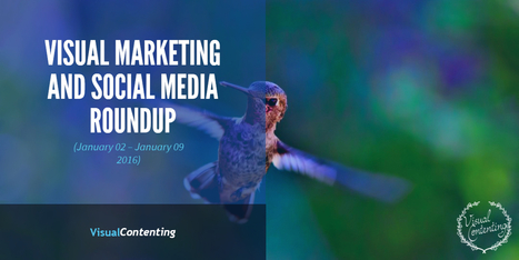 Visual Marketing and Social Media Roundup (January 02 – January 09 2017) - Visual Contenting | Visual Marketing & Social Media | Scoop.it