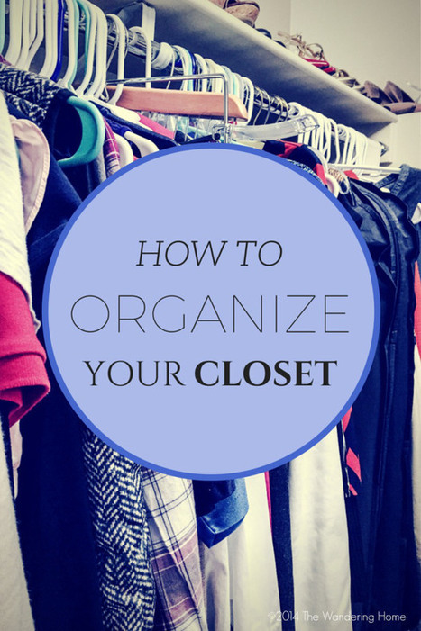 HOW TO ORGANIZE YOUR CLOSET | The Wandering Home | Best Home Organizing Tips | Scoop.it