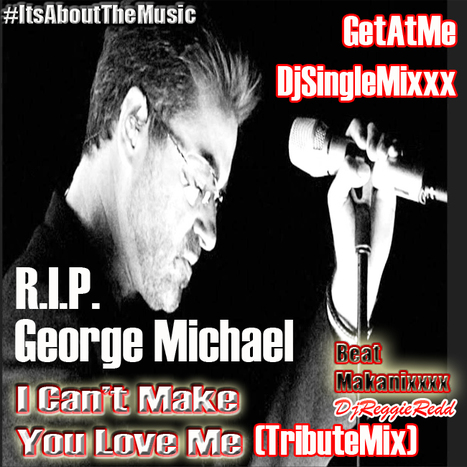 GetAtMe DjSingleMix George Michael Tribute I CANT MAKE YOU LOVE ME... #RIPGeorgeMichael | GetAtMe | Scoop.it