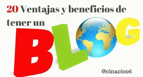 20 Ventajas y beneficios de tener un blog | cinacio06 | Scoop.it