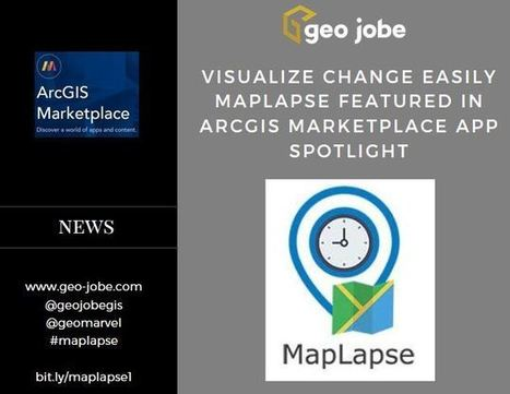 Visualize change easily in ArcGIS Online! MapLapse Featured in ArcGIS Marketplace App Spotlight - GEO Jobe | Everything is related to everything else | Scoop.it