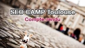 SEO Camp Day Toulouse 2012 : compte-rendu par Backlinker | La Cantine Toulouse | Scoop.it