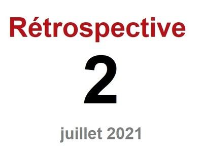 Rétrospective n°2 - Juillet 2021
