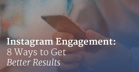 Instagram Engagement: 8 Ways to Get Better Results | Social Media Bites! | Scoop.it