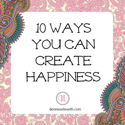 All About Living With Life: 10 Ways You Can Create Happiness In Your Life | Divorce Virgin | Scoop.it
