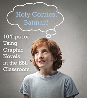 Holy Comics, Batman! 10 Tips for Using Graphic Novels in the ESL Classroom | Graphic Novels and Comic Art in the Classroom | Scoop.it