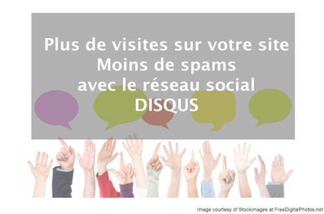 Comment avoir plus de visites et moins de spams sur votre blog avec le réseau social Disqus | Médias sociaux & web marketing | Scoop.it