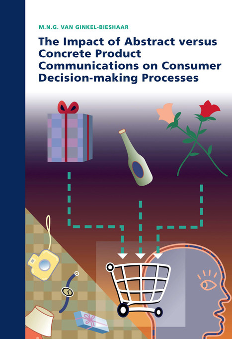 The Impact of Abstract versus Concrete Product Communications on Consumer Decision-making Processes | BizDissNews; Showcasing recent PhD dissertations in Business Research | Scoop.it