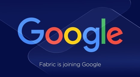 Fabric is Joining Google | Geeks | Scoop.it