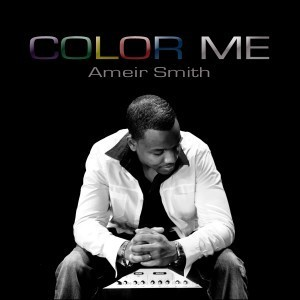 """Ameir Smith's Inspirational/Uplifting Album """"Color Me"""" Available NOW!!! 