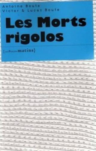 """[note de lecture] """"Les Morts rigolos"""" d'Antoine Boute, Victor & Lucas Boute par Nathalie Quintane   Poezibao   Scoop.it"""