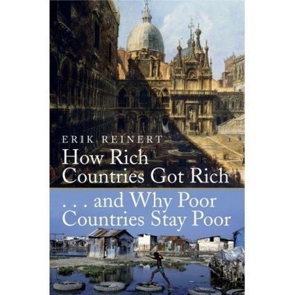 How Rich Countries Got Rich . . . And Why Poor Countries Stay Poor | Geography in IB @BIS | Scoop.it