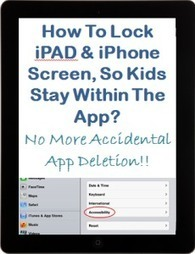 How to lock iPAD / iPhone screen so kids stay within the app? | Transformational Teaching and Technology | Scoop.it