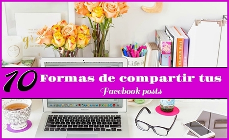 10 Formas de compartir tus Facebook posts - @AnabellHilarski | Social Media Products and Tools | Scoop.it