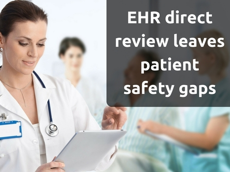 EHR direct review leaves patient safety gaps | EHR and Health IT Consulting | Scoop.it