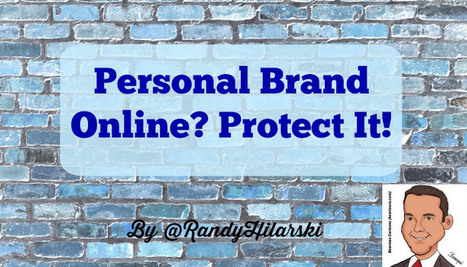 Personal Brand Online? Protect It! - @RandyHilarski | Social Media News | Scoop.it