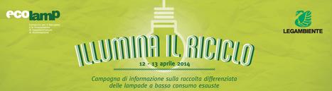 Ehi tu: Illumina il riciclo con Ecolamp e Legambiente! • E-cology.it | Giornalista ambientale e ecoblogger. Semplicemente Letizia | Scoop.it