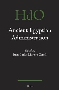 """""""Ancient Egyptian Administration"""", edited by Juan Carlos Moreno García, CNRS 