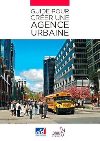Guide pour créer une agence urbaine - Fnau | Actualités et Publications de l'ADEUPa, de ses partenaires  et du réseau des agences d'urbanisme | Scoop.it