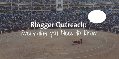 Everything You Need to Know About Blogger Outreach | Visual Marketing & Social Media | Scoop.it