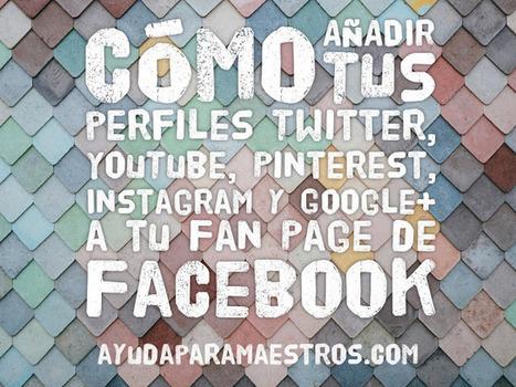 Cómo añadir tus perfiles de Twitter, YouTube, Pinterest, Instagram y Google+ a tu Fan Page de Facebook | Pedalogica: educación y TIC | Scoop.it